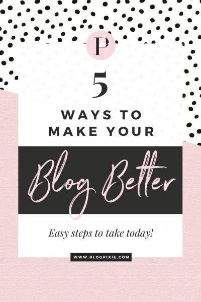 5 Ways To Make Your Blog Better